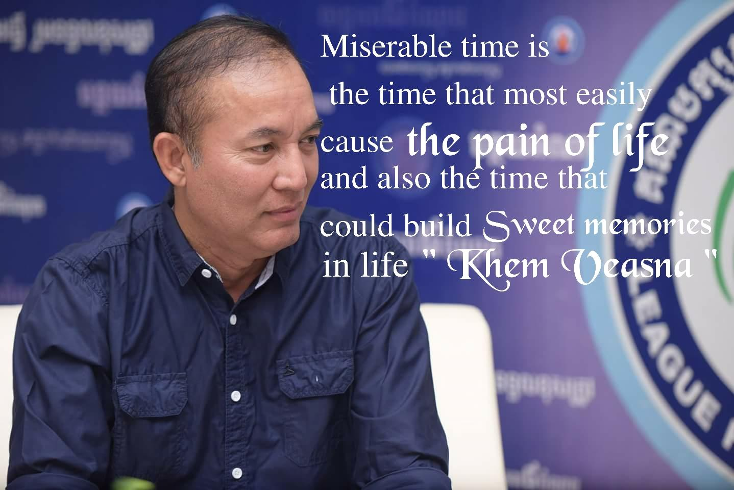 """ Miserable time is the time that most easily cause the pain of life and also the time that could build sweet memories in life ""khem veasna [1438 x 960]"