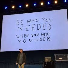 [Image] Be who you needed when you were younger