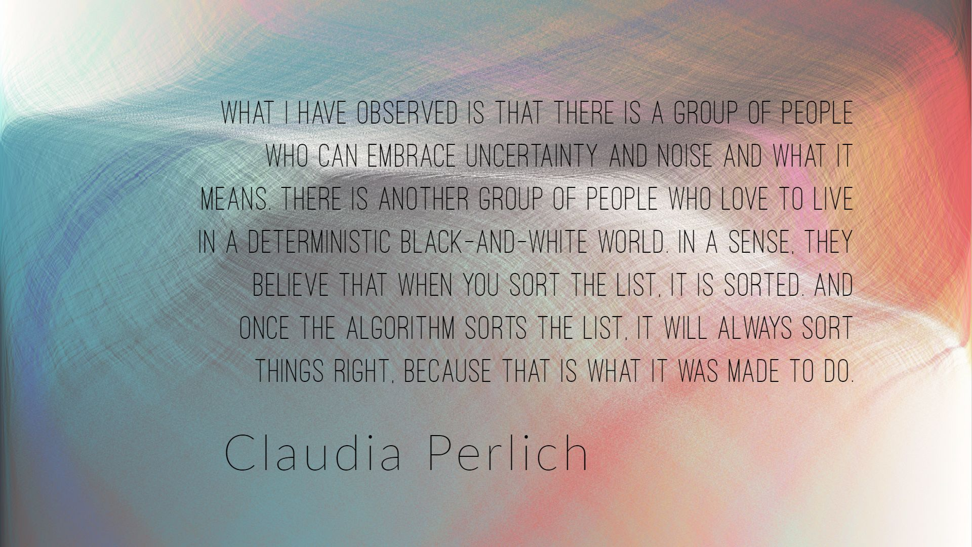 """…they believe that when you sort the list, it is sorted and…it will always sort things right"" -Claudia Perlich [OC] [1920×1080]"