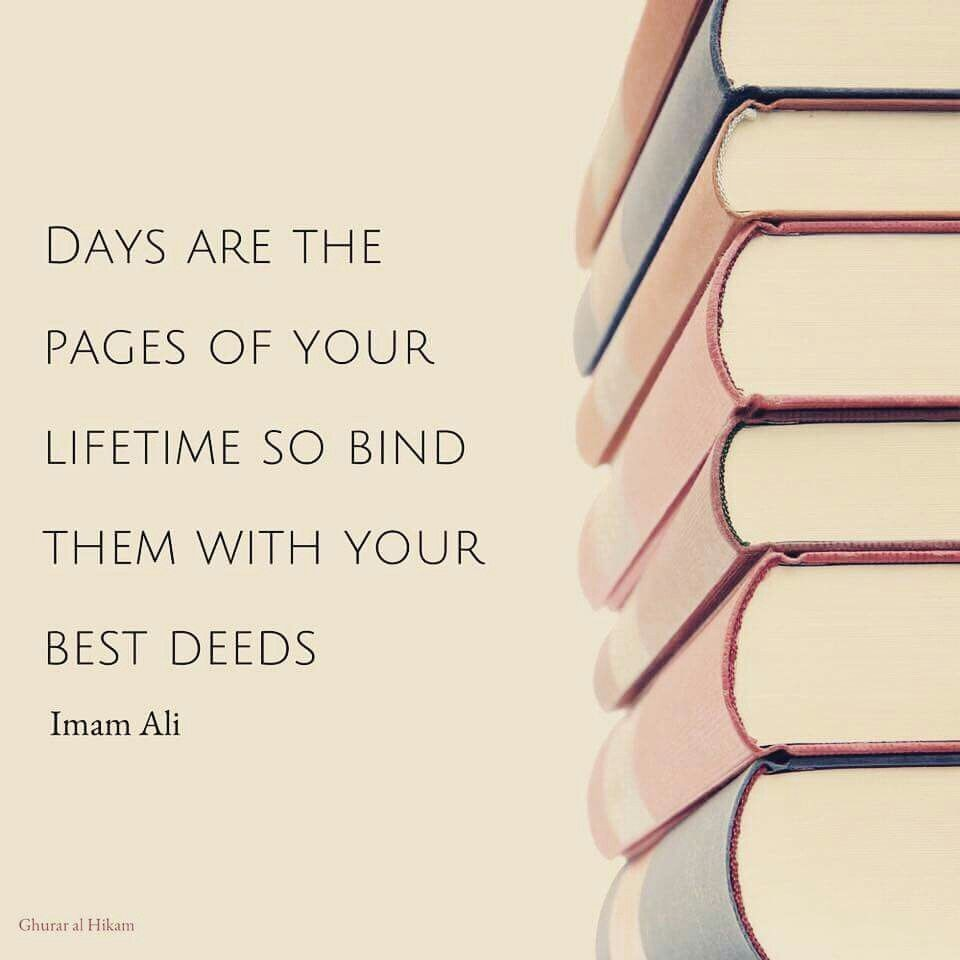 """Days are the pages of your lifetime so bind them with your best deeds"" By Imam Ali [960×960]"