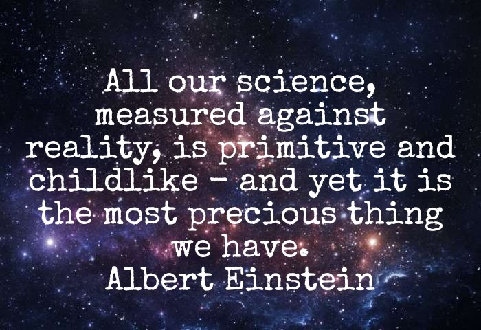 """All our science, measured against….."" ~ Albert Einstein (700×480)"
