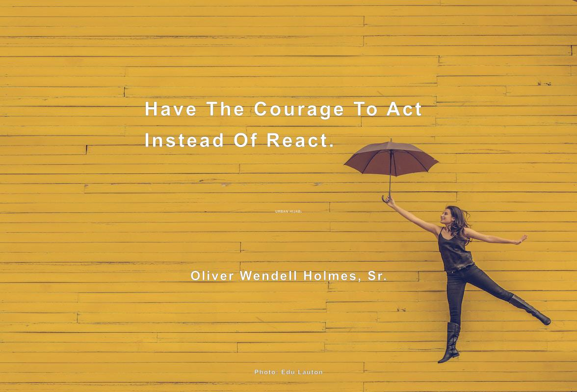 """Have the courage to act instead of react."" Oliver Wendell Holmes, Sr. [OC] [1176 x 800]"