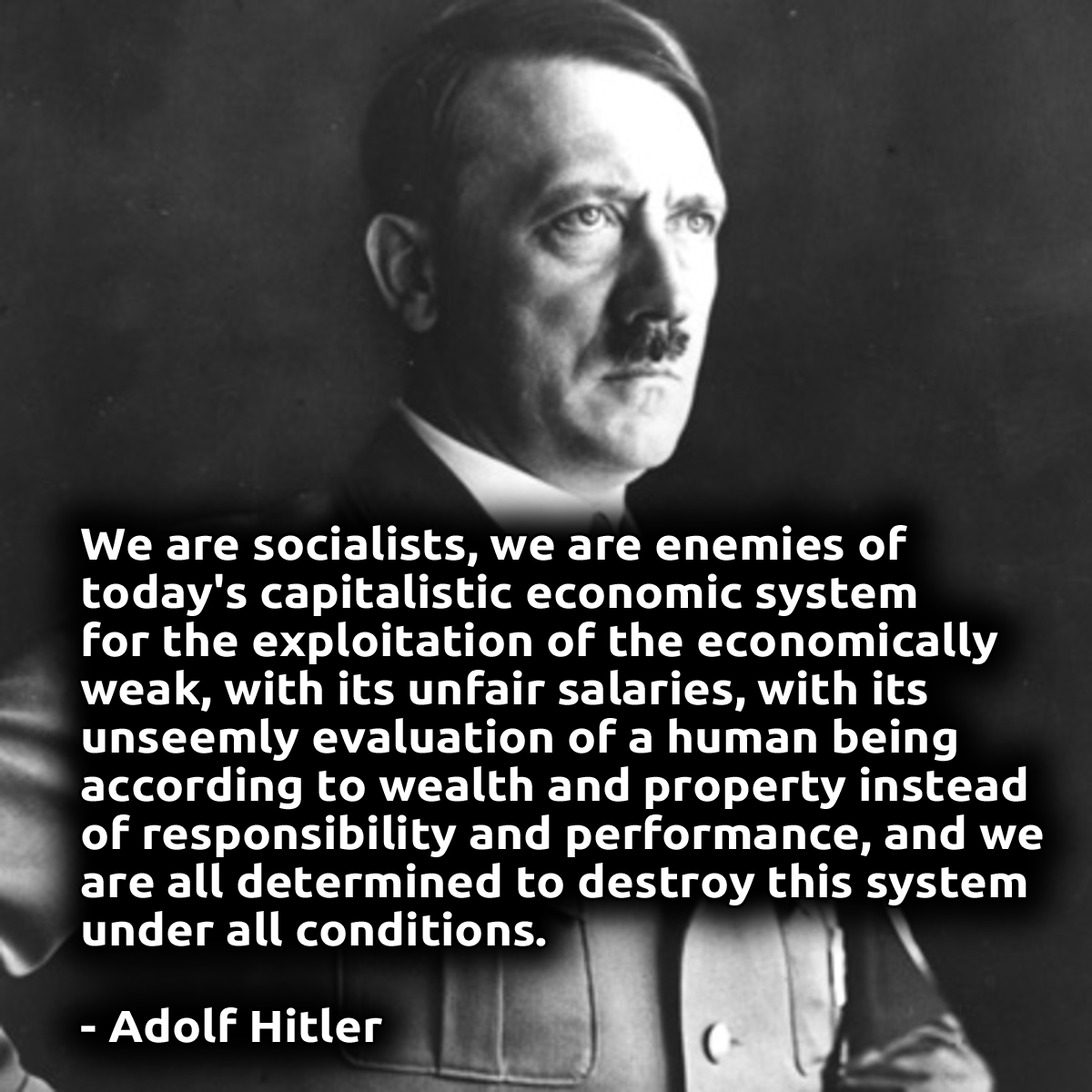 """We are socialists, we are enemies of today's capitalistic economic system…"" – Adolf Hitler [1200×1200]"