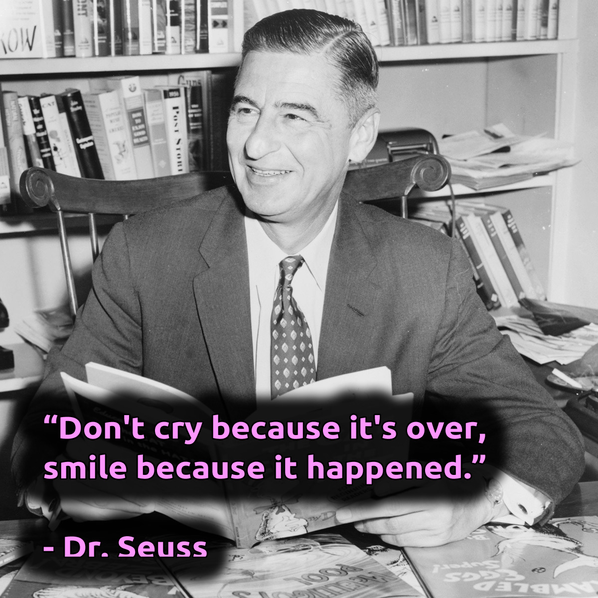 """Don't cry because it's over, smile because it happened."" – Dr. Seuss [1200×1200]"