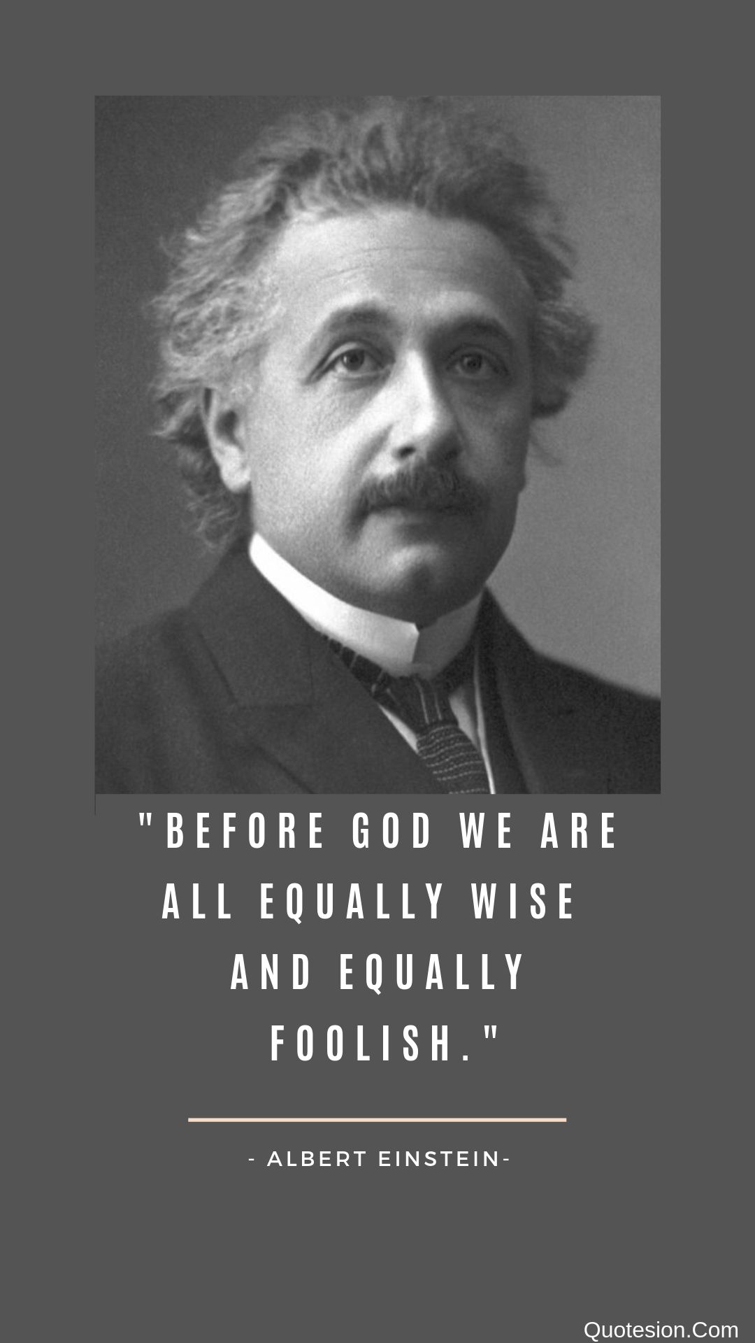 """BEFORE GBI] WE ARE All EQUALLY WISE ANDEOUALLY FDDLISH."" - ALBERT EINSTEIN- Quotesion.Com https://inspirational.ly"
