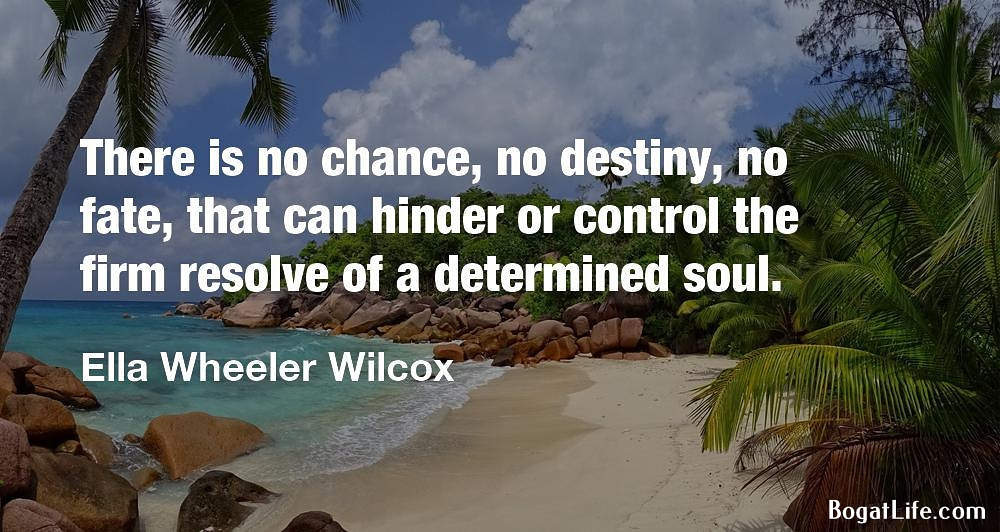 """There is no chance, no destiny, no fate…"" ~Ella Wheeler Wilcox [1000×532]"