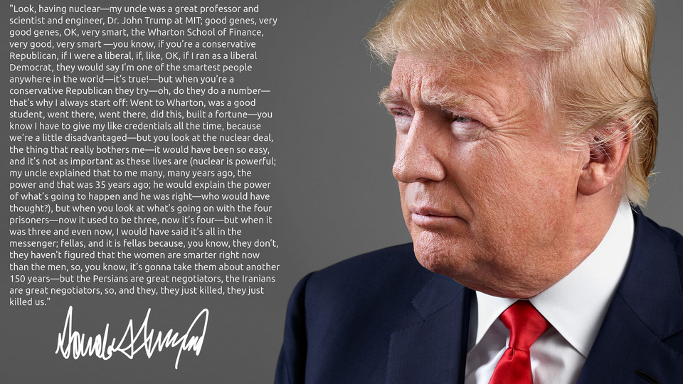 """Look, having nuclear—My uncle was a great professor and scientist and engineer…"" – Donald J. Trump [960 x 540]"