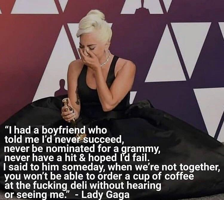 """""""I had a boyfriend who I told me I'd nevetlsucceed, never be nominated for a grammy, never have a hit & hoped Id fail. I said to him someday, when we're not together, you won't be able to order a cup of coffee at the fucking deli without hearing or seeing me."""" - https://inspirational.ly"""