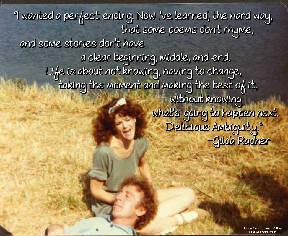 """I wanted a perfect ending, but now I've learned, the hard way…."" ~Gilda Radner ~ It's Always Something, 1989 [OC] [975 x 798]"
