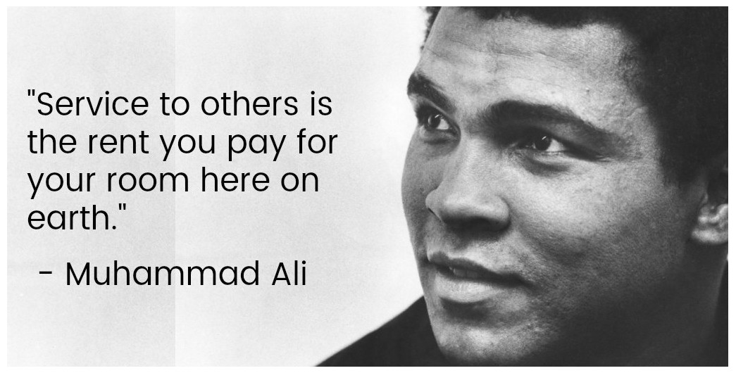 """Service to others is the rent you pay for your room here on earth."" —Muhammad Ali (1045×530)"