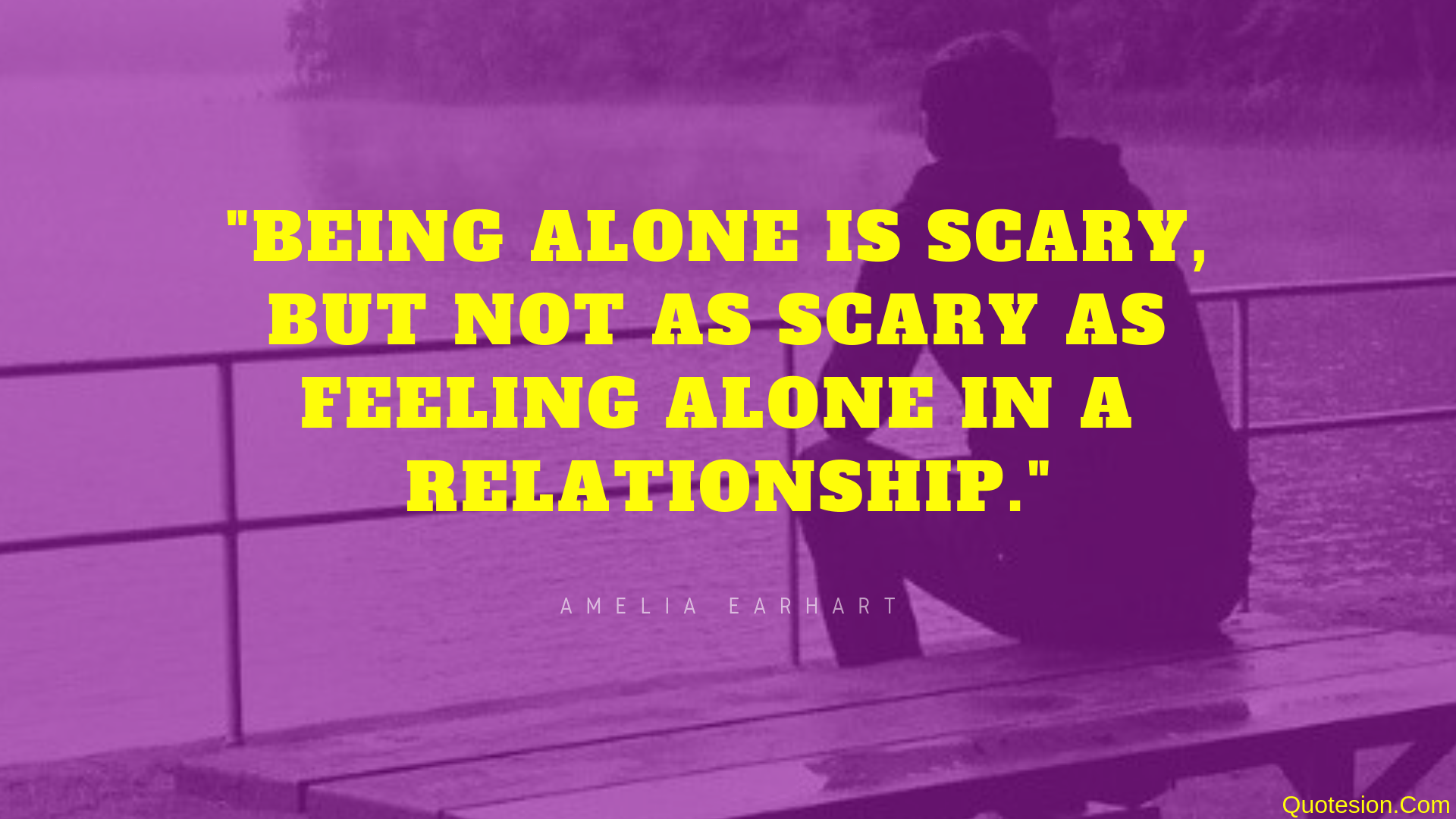 """Being alone is scary, but not as scary as feeling alone in a relationship."" -Amelia Earhart- [1920×1080]"