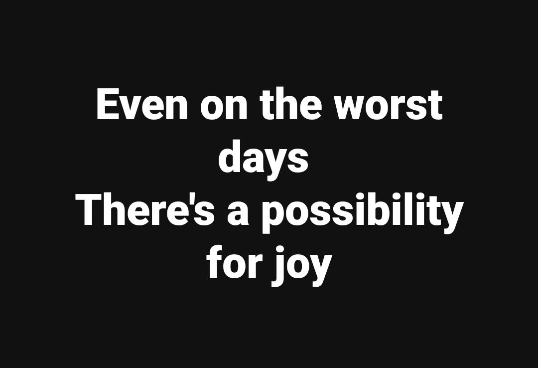 Even on the worst days, there's a possibility for joy. A great memorable quote from the Castle , Season 5