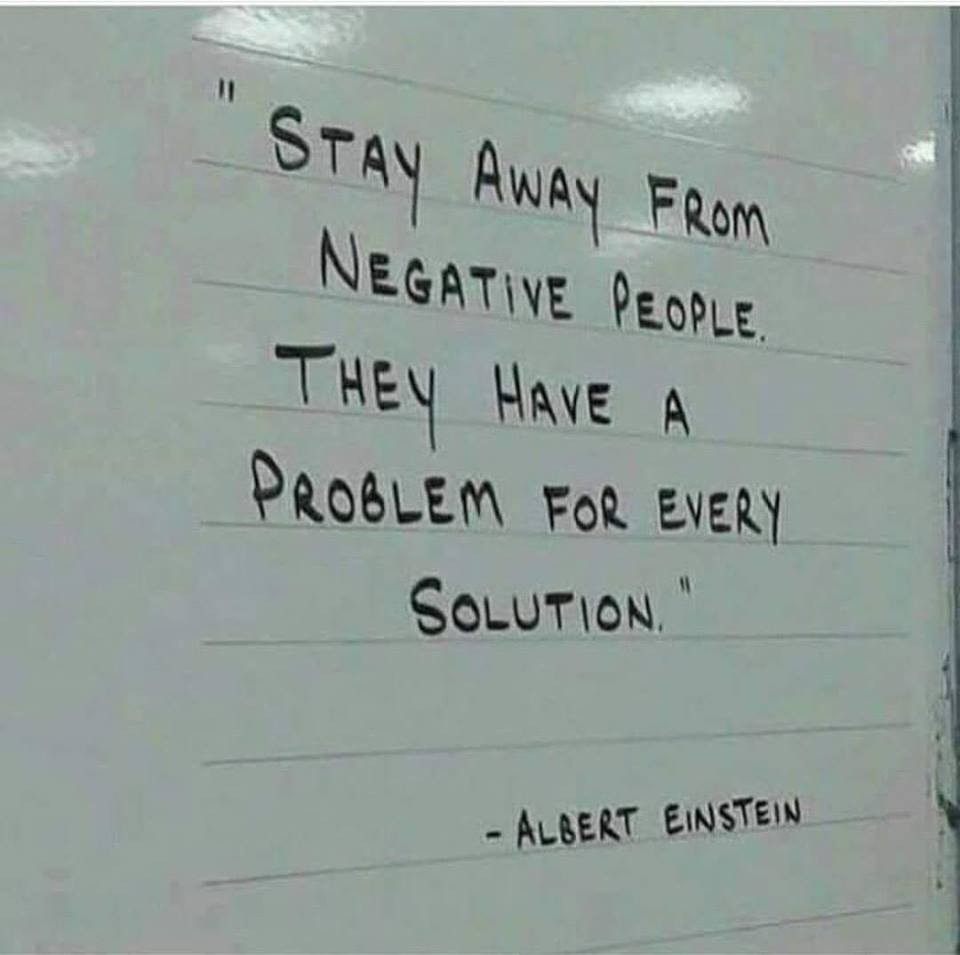 """STAY AWAY FROM NEGATIVE PEOPLE. THEY HAVE A PROBLEM FOR EVERY SOLUTION."" – Albert Einstein [950×955]"