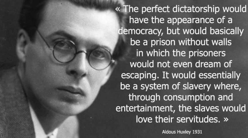"v«""he perfect dictatorship would have the appearance of a mocracy, but would basically be a prison without walls in which the prisoners would not even dream of escaping. It would essentially be a system of slavery where, through consumption and entertainment, the slaves would love their servitudes. » Aldous Huxley 1931 https://inspirational.ly"