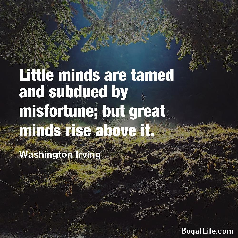 """Little minds are tamed and subdued by misfortune…"" ~Washington Irving [1000×1000]"