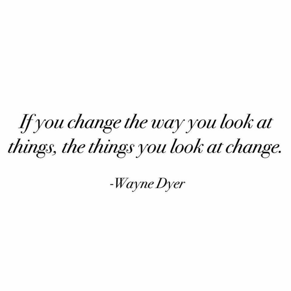 "Change the way you look at things.."" – Wayne Dyer [960×960]"