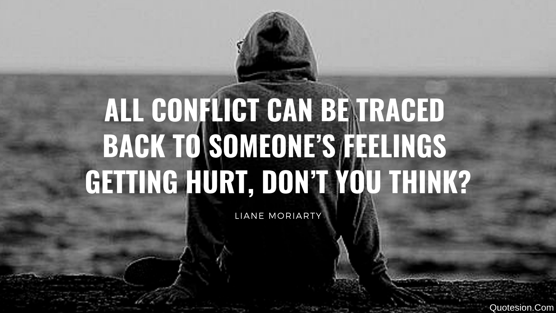 """ALL CONFLICT CAN BE TRACED BACK TO SOMEONE'S FEELINGS GETTING HURT, DON'T YOU THINK?"" -Liane Moriarty- [1920×1080]"