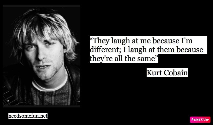 """They laugh at me because…"" – Kurt Cobain [834×491]"