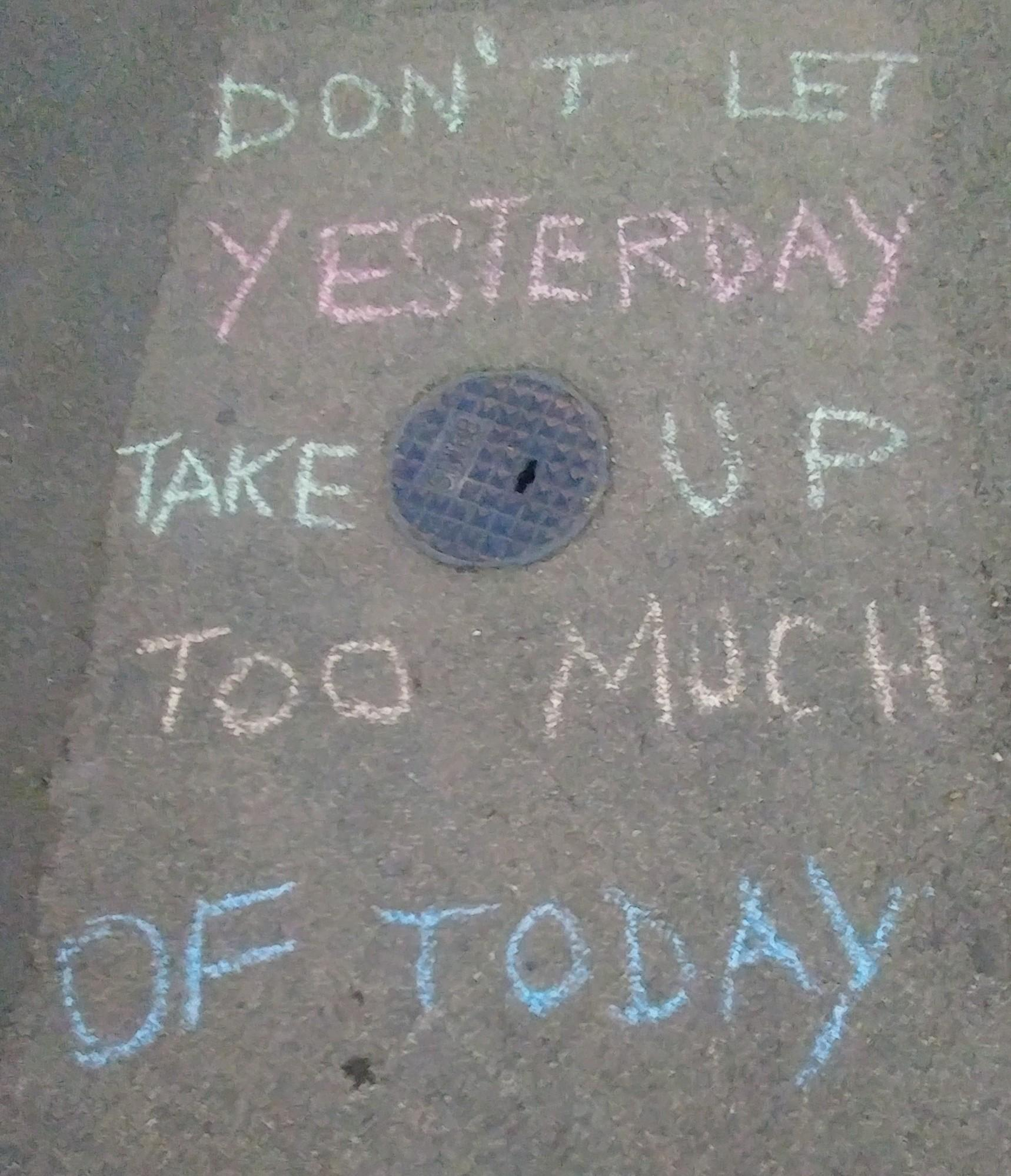 "[Image] ""Don't let yesterday take up too much of today""."