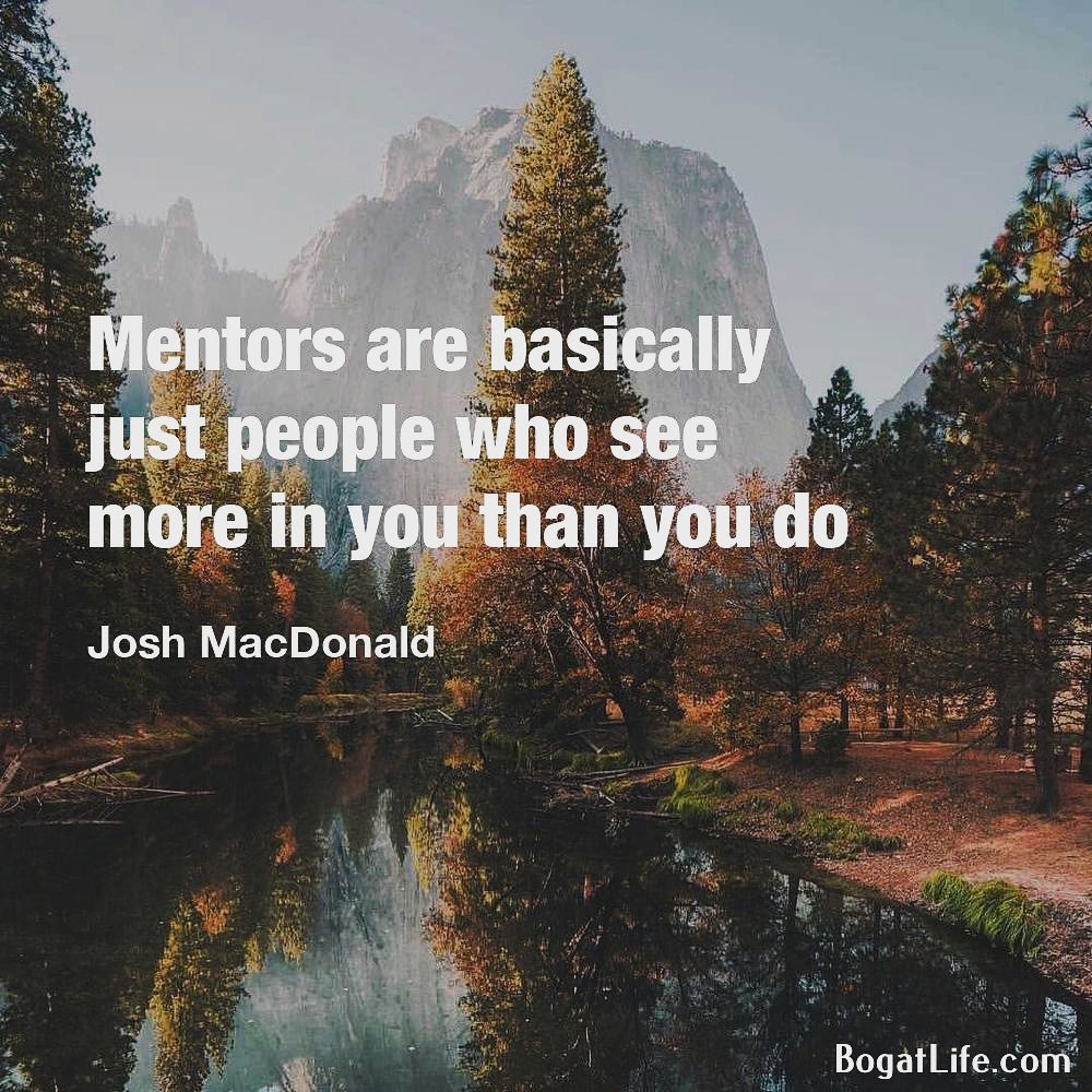 """Mentors are basically just people who see more in you than you do"" ~Josh MacDonald [1000×1000]"