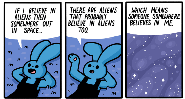 IF I BELIEVE IN THERE ARE ALIENS WHICH MEANS ALIENS THEN THAT PROBABLY SOMEONE SOMENIIERE SOMEWHERE OUT BELIEVE IN ALIENS BELIEUES IN ME. IN SPACE... https://inspirational.ly
