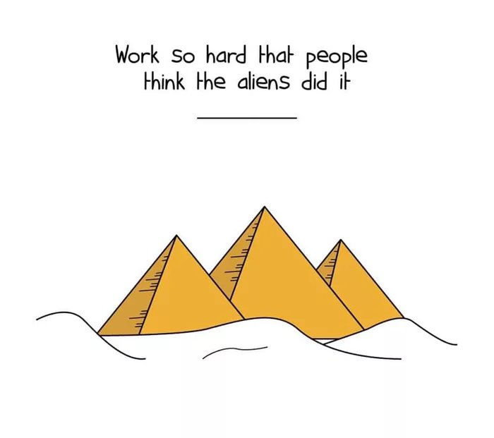 Work So hard Hnal' people l-hink l-he aliens did il- https://inspirational.ly