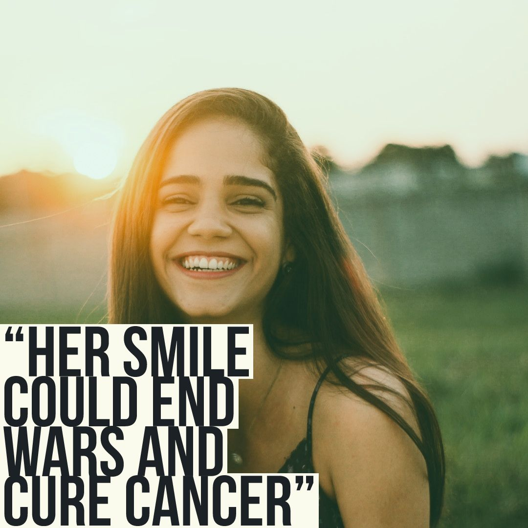 """Her smile could end wars and cure cancer"" -John Green [1080×1080]"