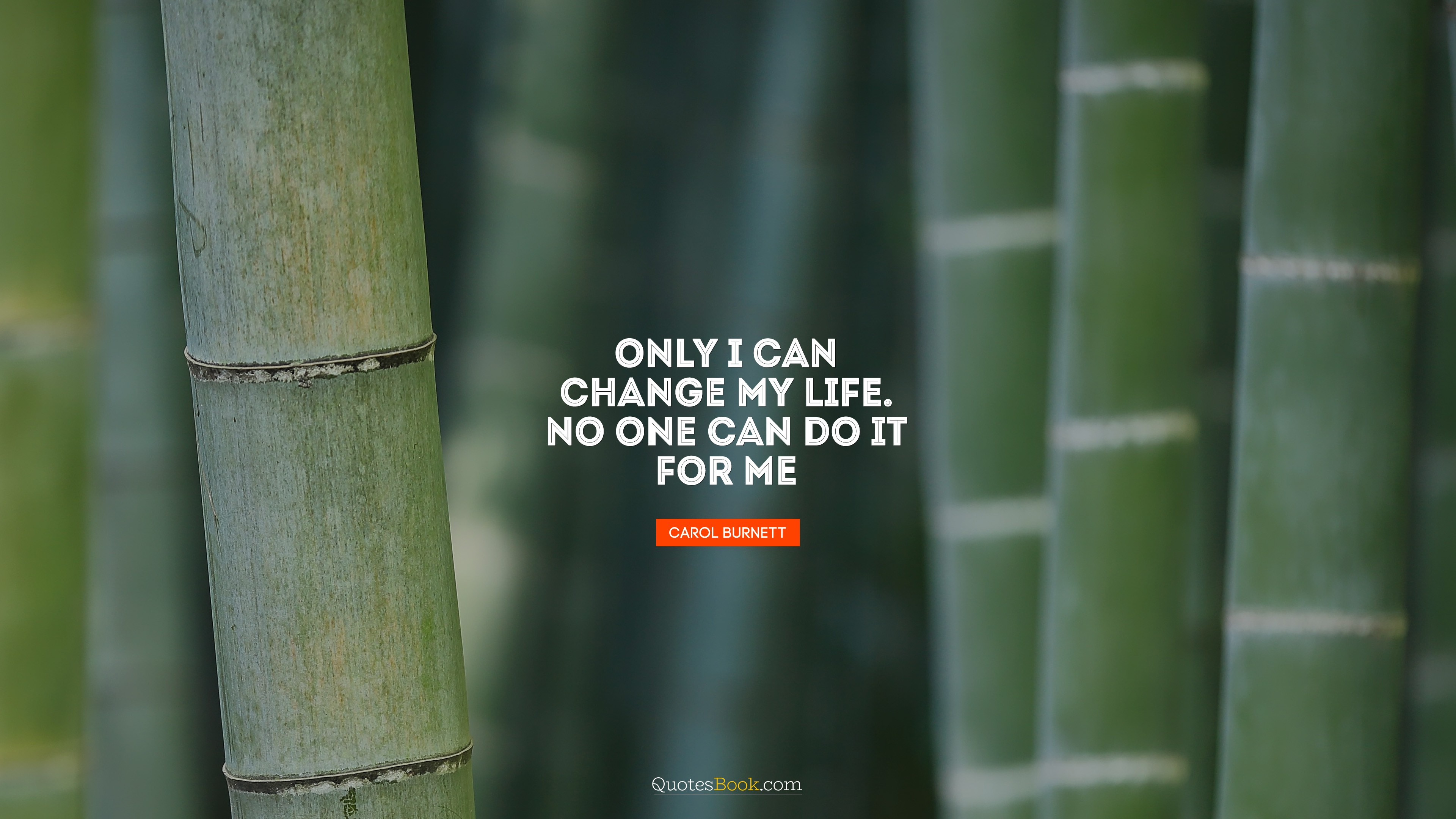 """ONLY I CAN CHANGE MY LIFE. NO ONE CAN DO IT FOR ME"" – CAROL BURNETT [3840 X 2160]"