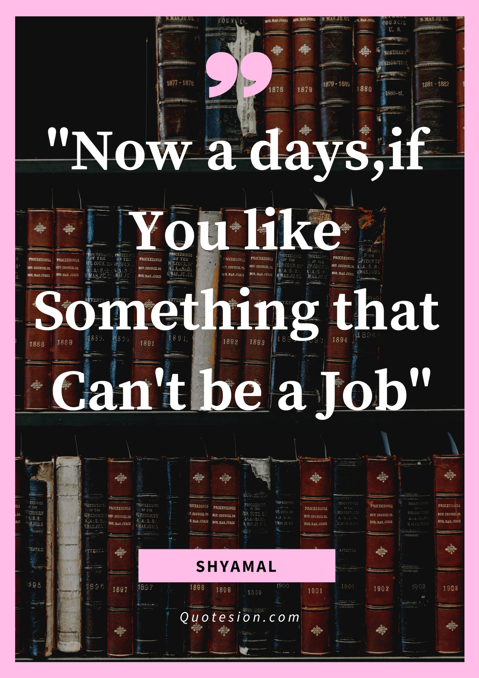 """ Now a Days, if You Like Something that Can't be a Job"" -Shyamal- [oc] [1587×2245]"