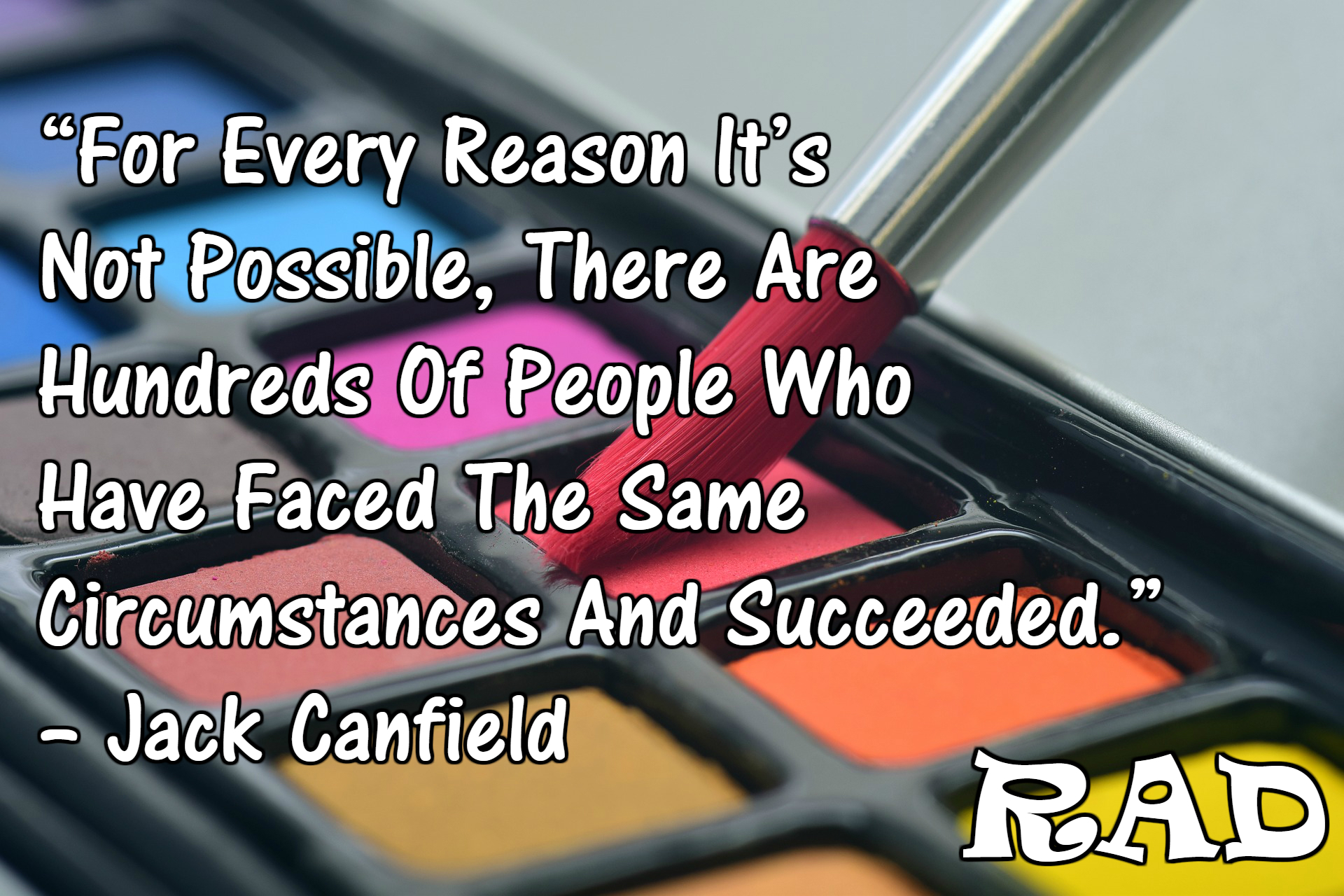For every reason its not possible, there are hundreds of people who have faced the same circumstances and succeeded — Jack Canfield [1920*1280]