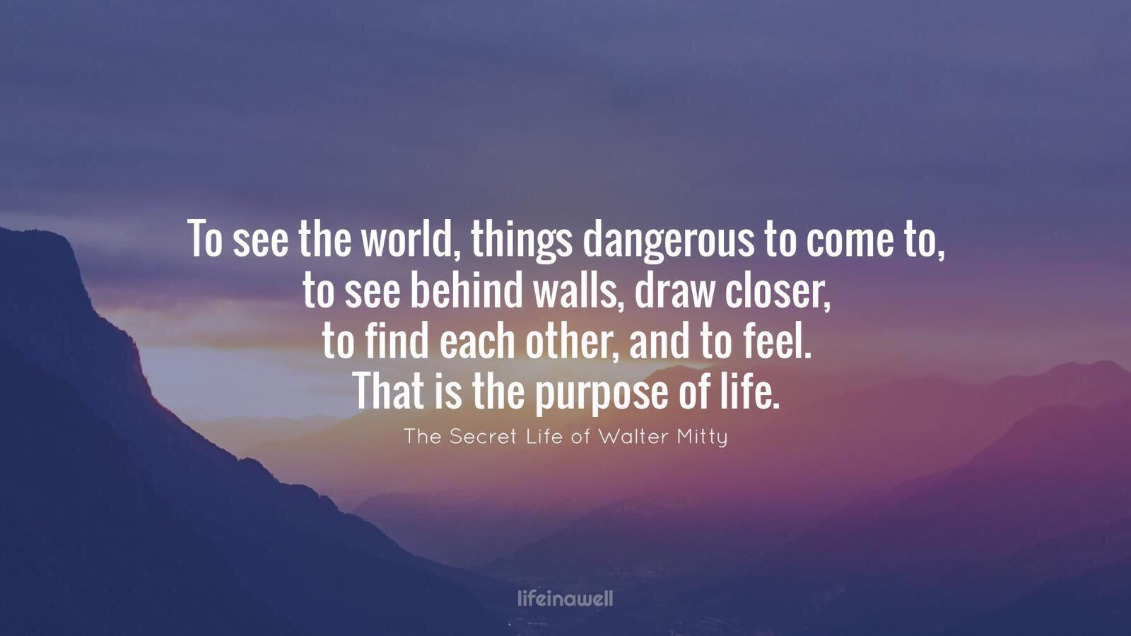 To see the world things dangerous to come to, to see behind walls draw closer, The Secret Life of https://inspirational.ly
