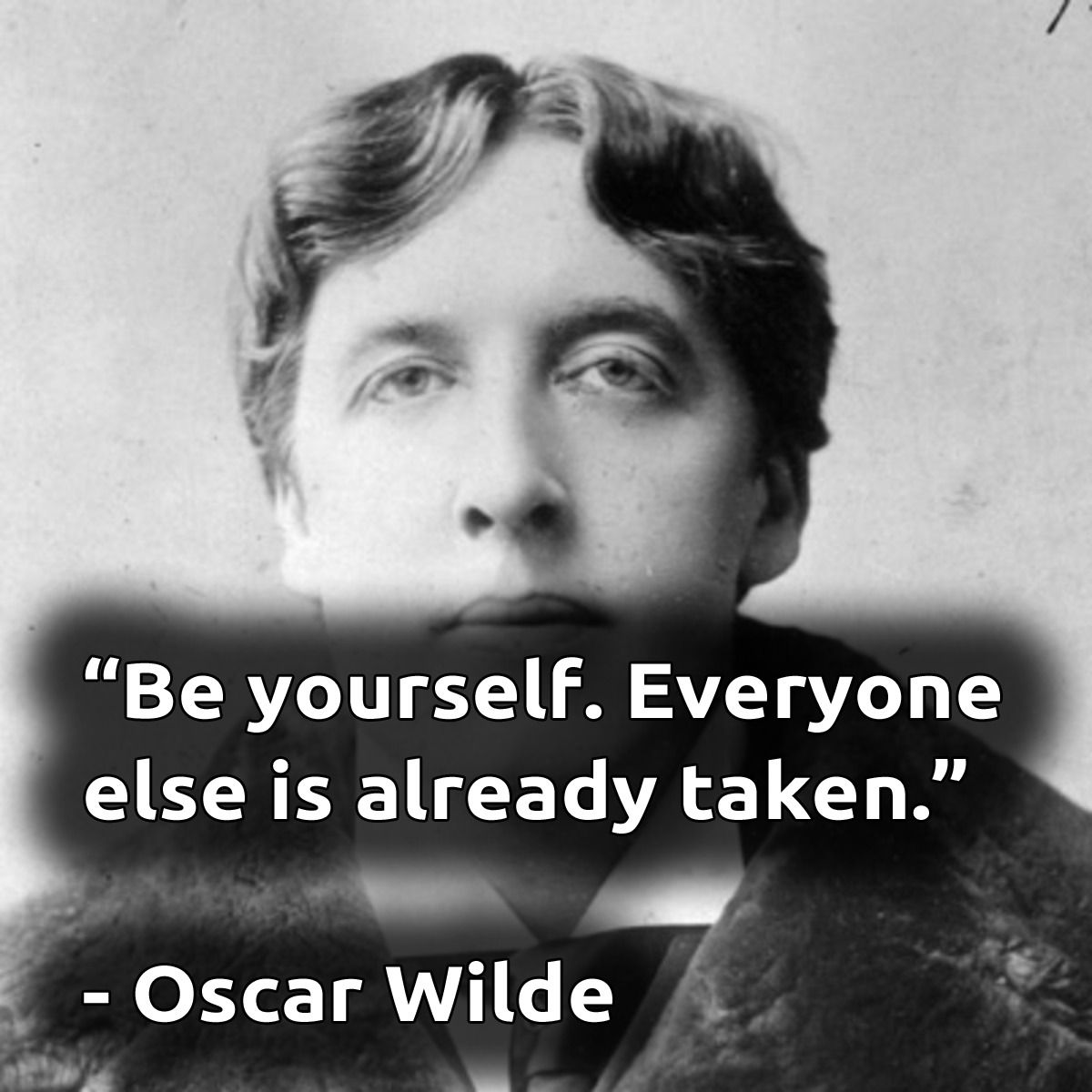 """Be yourself. Everyone else is already taken."" – Oscar Wilde [1200×1200]"