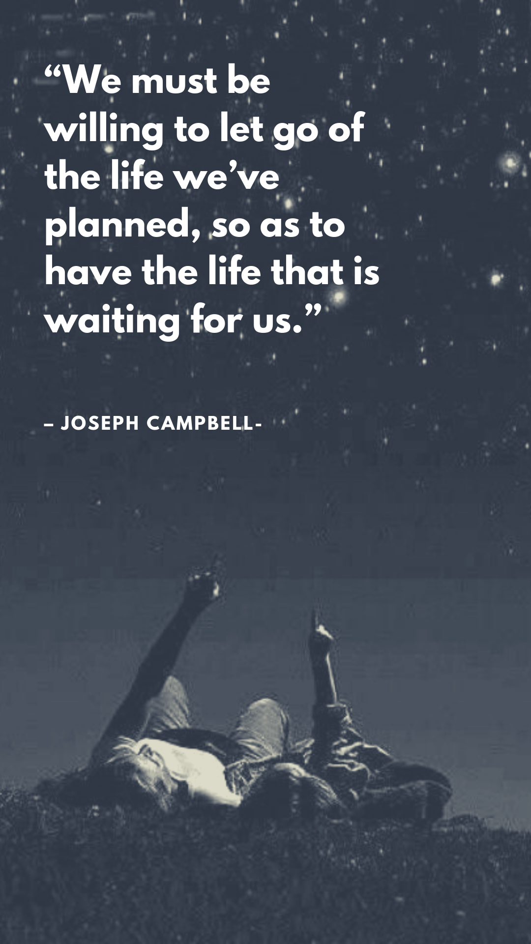 'We Must Be Willing To Let Go of Life We Have……. -Joseph Campbell- [1920×1080]