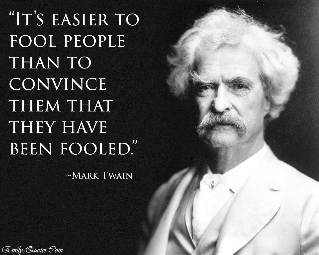 """It's easier to fool people than to convince them that they have been fooled."" Mark Twain [1280×1024]"