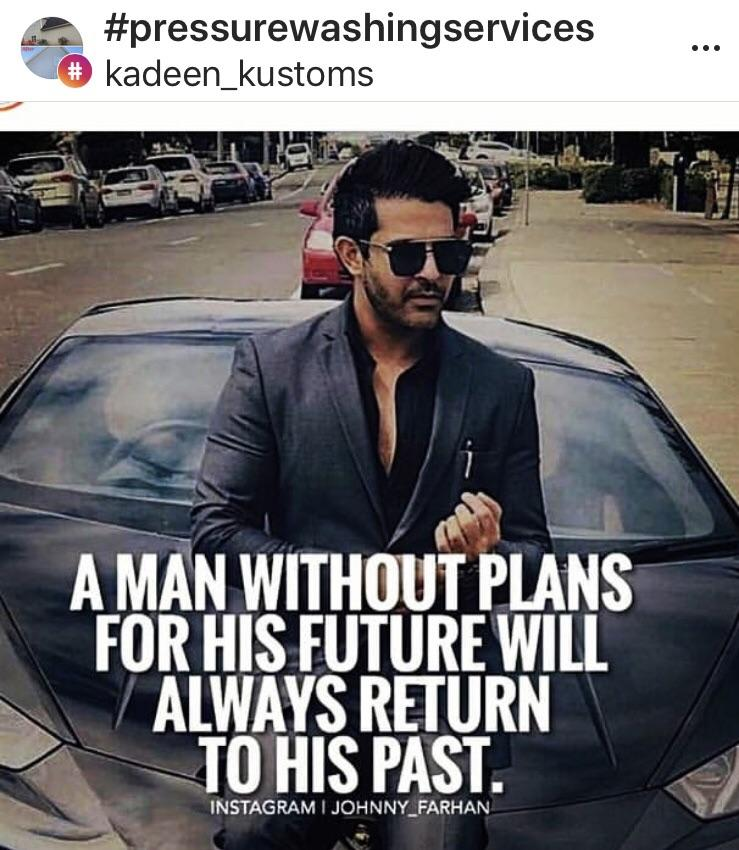 """.52;#pressurewashingservices 9 kadeen_ kustoms  _ '7' »' ,1 6&3' a"""" A MAN WITHOUT PLANS FOR HIS FUTURE Wlll ALWAYS RETURN J TO HIS PAST. INSTAGRAM 