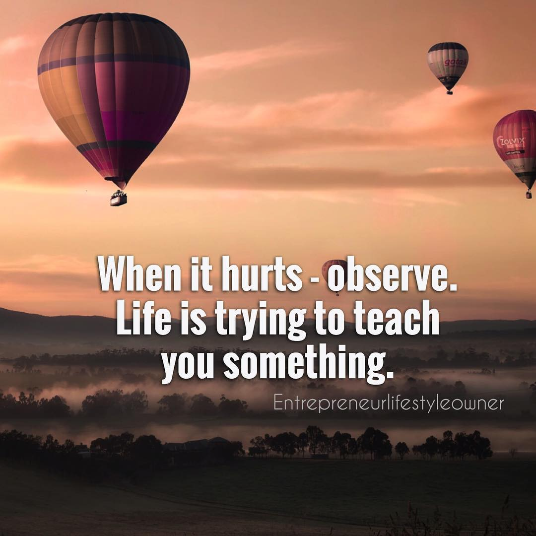 [IMAGE] Life is trying to teach you if its hurting you.