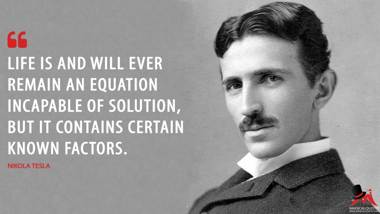 """Life is and will ever remain an equation …. "" – Nikola Tesla [1280X720]"