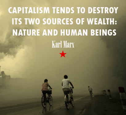 """Capitalism tends to destroy its two sources of wealth: nature and human beings"" – Karl Marx [409×372]"