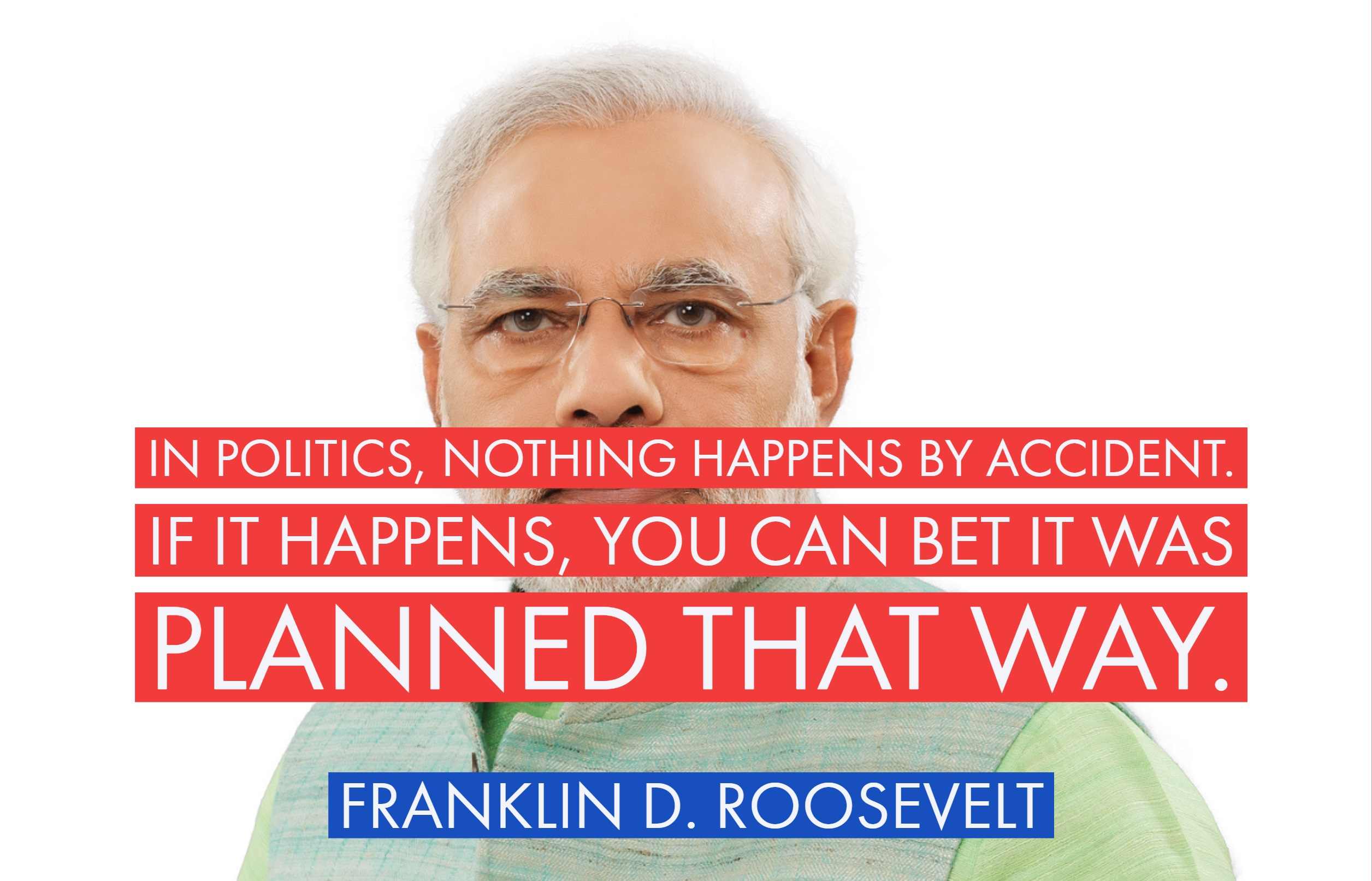 In politics, nothing happens by accident. If it happens, you can bet it was planned that way. – Franklin D. Roosevelt [2512×1612]
