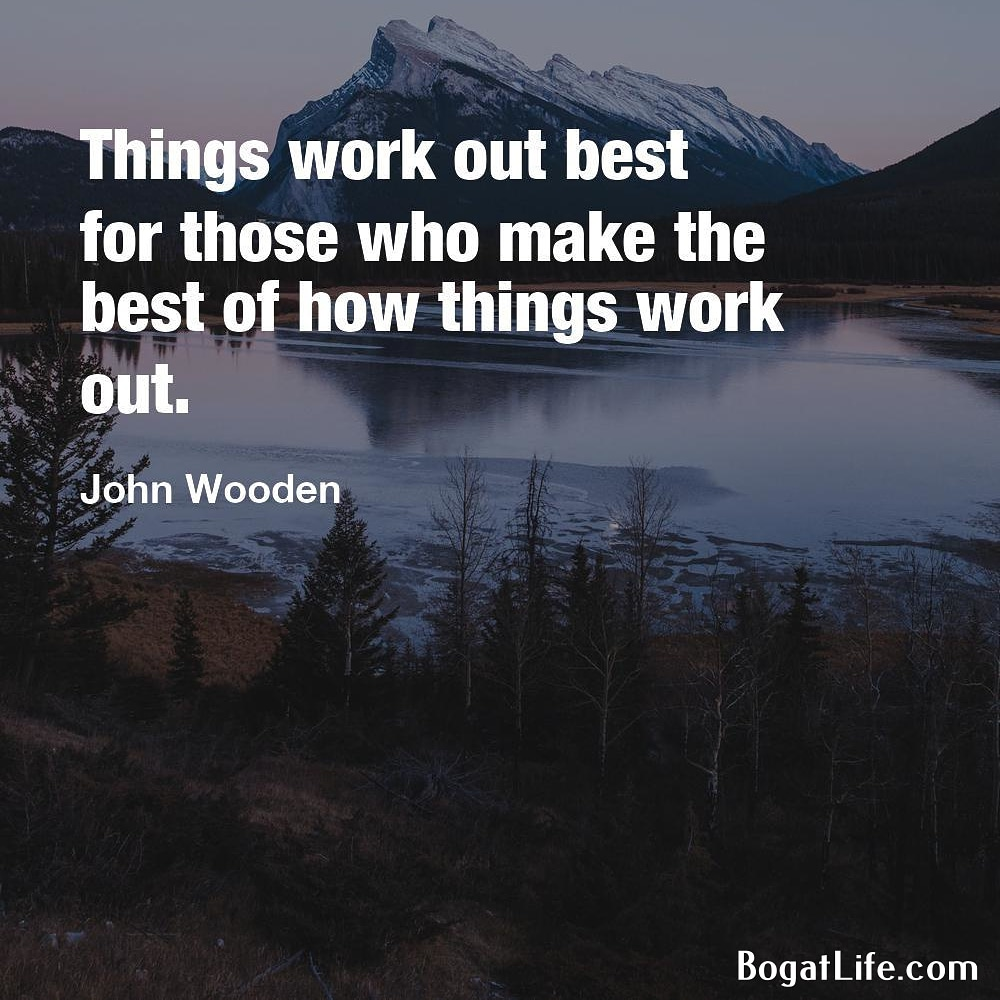 """…best of how things work out."" ~John Wooden [1000×1250]"