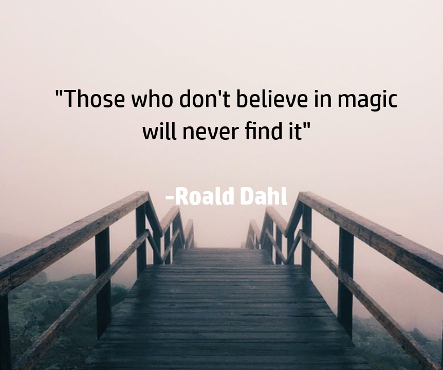 """Those who don't believe in magic will never find it"" https://inspirational.ly"