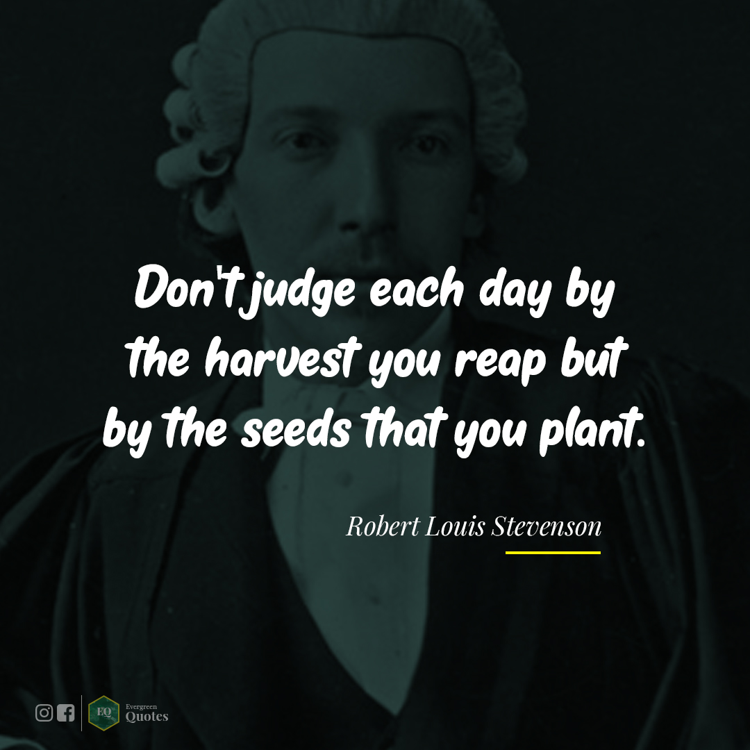 "Don't judge each day by the harvest you reap but by the seeds that you plant. – Robert Louis Stevenson [1080×1080] [OS: FB/IG ""Evergreen Posts""]"