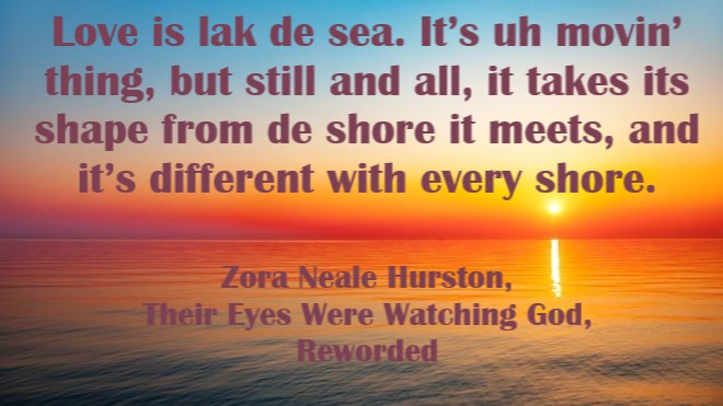 Love is like the sea. [660×371] Zora Neale Hurston