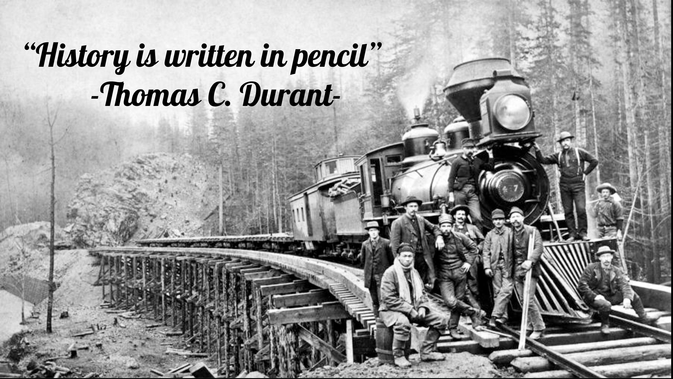 """History is written in pencil"" -Thomas Durant. [960×640]"