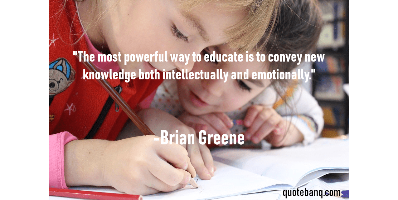 """The most powerful way to educate is to convey new knowledge both intellectually and emotionally."" -Brian Greene [1276×640]"