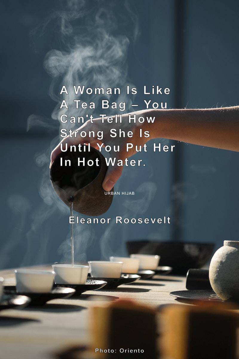 """A woman is like a tea bag – you can't tell how strong she is until you put her in hot water."" Eleanor Roosevelt [OC] [800 × 1200]"