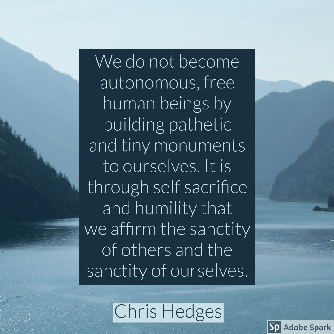 """It is through self sacrifice and humility…"" Chris Hedges, America: The Farewell Tour. (1080×1080)"