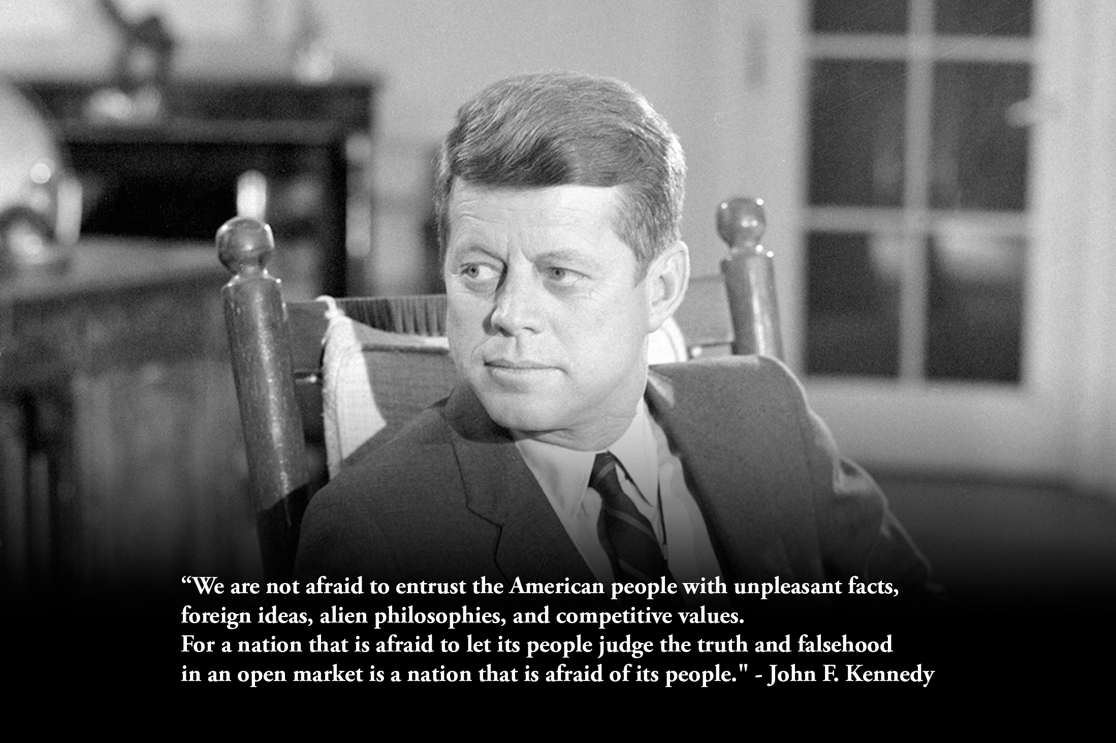 """""We are not afraid to entrust the American people with unpleasant facts…"" – John F. Kennedy [2197×1463]"