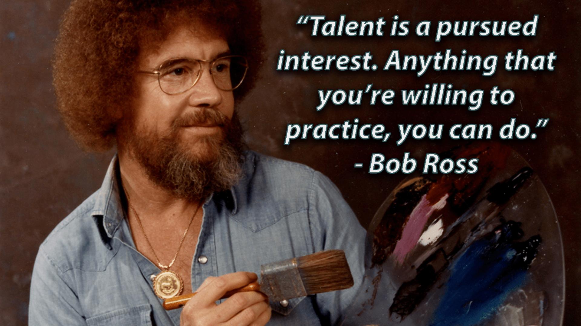 """Talent is a pursued interest…"" [1920×1080] Bob Ross"