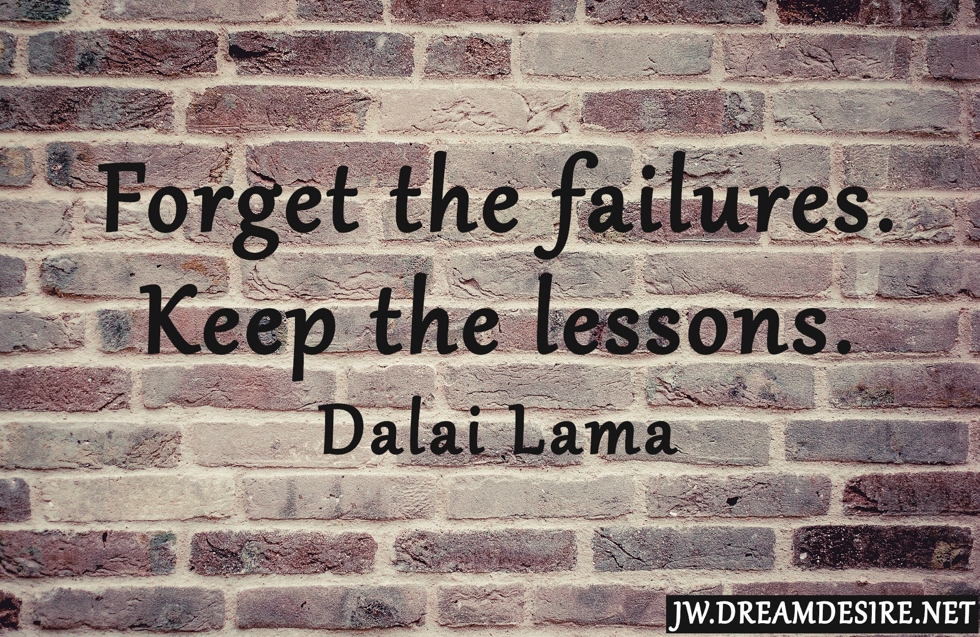 "'Forget the failures. Keep the lessons""- Dalai Lama [1920×1249]"